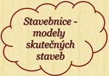 STAVEBNICE - modely skutench staveb